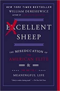 Excellent Sheep: The Miseducation of The American Elite by William Deresiewicz 1