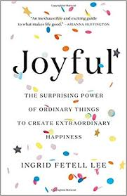 Joyful: The Surprising Power of Ordinary Things to Create Extraordinary Happiness by Ingrid Fetel Lee 1