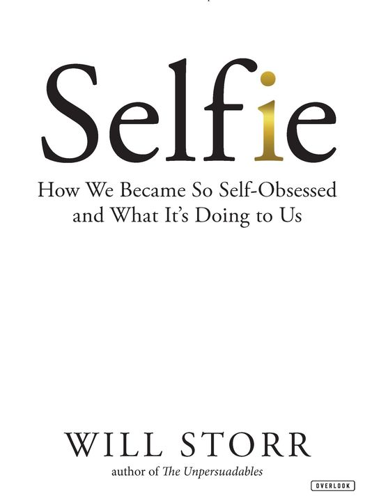 Selfie: How We Became So Self-Obsessed and What It's Doing to Us 1